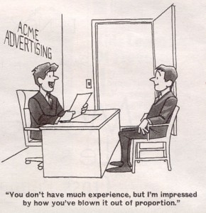 Some resumes are so over the top that you want to bring the person in for an interview just to meet them. But luckily no has that kind of time.