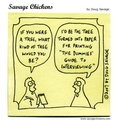 For the record I was never asked this question by Microsoft. Cartoon used with permission of Savage Chicken http://www.savagechickens.com/2007/03/interview.html